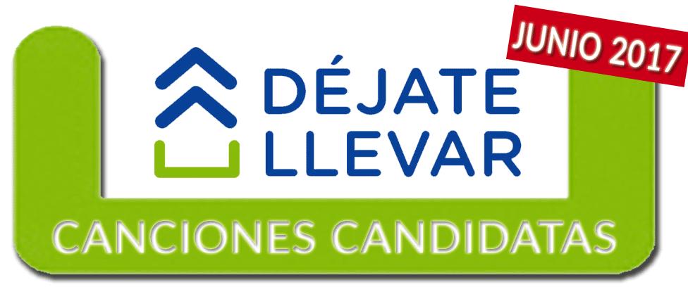 La mejor canci 243 n candidata de junio 2017 en d 233 jate llevar cadena
