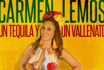 """Carmen Lemos llega con Un Tequila Y Un Vallenato"""""""